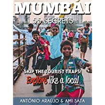 Mumbai 55 Secrets - The Locals Travel Guide  For Your Trip to Mumbai ( India): Skip the tourist traps and explore like a local : Where to Go, Eat & Party in Mumbai( India ) (English Edition)
