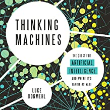 Thinking Machines: The Quest for Artificial Intelligence--And Where It's Taking Us Next