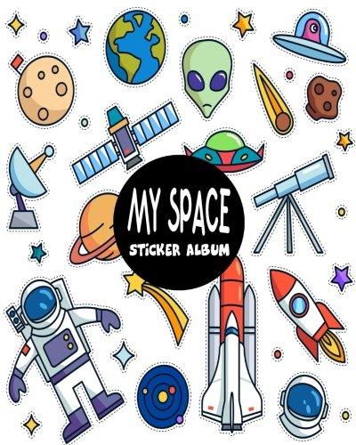 My Space Sticker Album: Blank Sticker Book Sticker Journal Space Theme 8x10 100 Pages: Volume 3 por Ashworth Ava