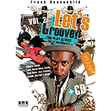 Let's Groove! Vol. II: Fun-Play-Alongs for all Instruments Medium Popular Songs: Funk, Bossa Nova, Swing, Slow Blues, Jazz Calypso, Gospel, Rhythm & Blues