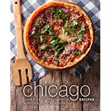 Chicago Recipes: Enjoy Easy Chicago Cooking with Delicious Chicago Recipes (English Edition)