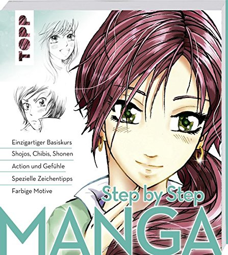 Manga Step by Step: Einzigartiger Basiskurs – Shojos, Chibis, Shonen –