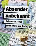 Absender unbekannt: Gefundene Zettel, Mitteilungen und Briefe