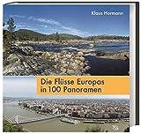 Die Flüsse Europas in 100 Panoramen - Klaus Hormann