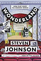 How We Got to Now Book Two - Wonderland: The World We Made by Having Fun by Steven Johnson (2016-12-06)