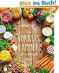 Das Vorratskammer-Kochbuch: Köstliche...