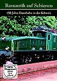 Romantik auf Schienen - 150 Jahre Eisenbahn in der Schweiz