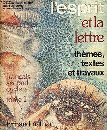 L'ESPRIT ET LA LETTRE - THEMES, TEXTES ET TRAVAUX - FRANCAIS SECOND CYCLE - TOME 1. CONNAIS-TOI TOI-MEME - LA NATURE.