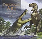 Dinosaur Art: The World's Greatest Pa...