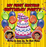 #10: My First Skating Birthday Party: 5 Minute Story: Celebrating Two Birthday Parties at the Skating Rink! Prepare Your Kids with My First Skate Class Comic ... at Skate 101! (My First Skate Books 4)