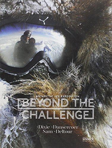 Beyond the challenge : Antarctic ice expedition par Dixie Dansercoer