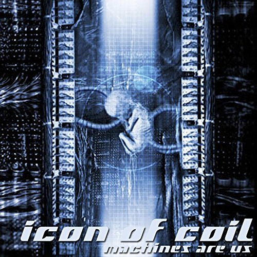 Machines Are Us by Icon Of Coil (2004-02-17)