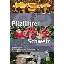 Pilzführer Schweiz: Mit vielen Tipps fürs Bestimmen und Verwerten und den besten Pilzrezepten