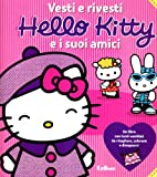 Vesti e rivesti Hello Kitty e i suoi amici. Ediz. illustrata