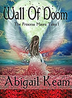 Wall of Doom (The Princess Maura Tales, Book 1: A Fantasy Series) by [Keam, Abigail]
