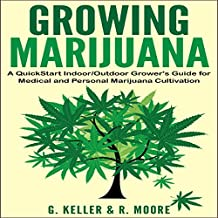 Growing Marijuana: A QuickStart Indoor and Outdoot Grower's Guide for Medical and Personal Marijuana