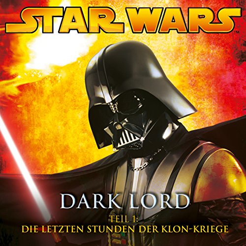 Dark Lord - Teil 1: Die letzten Stunden der Klon-Kriege
