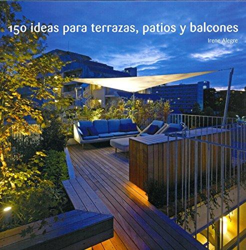 150 Ideas Para Terrazas, Patios Y Balcones