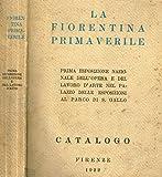 Scarica Libro LA FIORENTINA PRIMAVERILE Prima esposizione nazionale dell opera e del lavoro d arte catalogo (PDF,EPUB,MOBI) Online Italiano Gratis