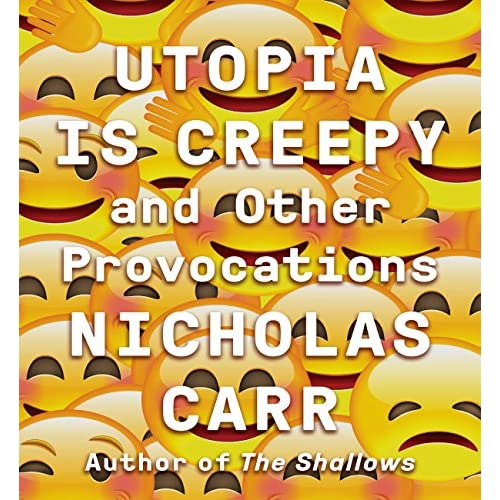 Utopia Is Creepy: And Other Provocations - Nicholas Carr - Unabridged