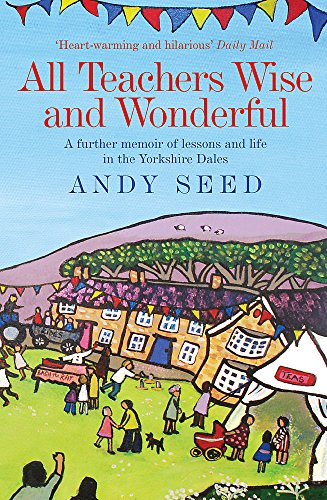 All Teachers Wise and Wonderful (Book 2): A warm and witty memoir of teaching life in the Yorkshire Dales