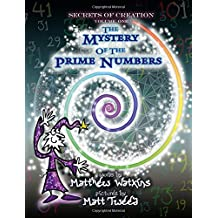 Secrets of Creation: The Mystery of the Prime Numbers