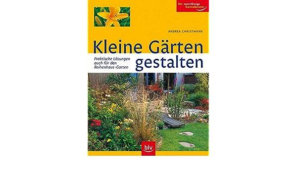 Kleine Gärten gestalten: Praktische Lösungen - auch für den ...