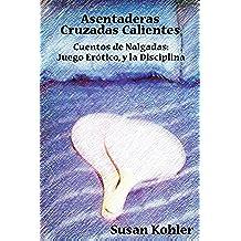 Asentaderas Cruzados Calientes: Cuentos de Nalgadas: Juego Er Tico, y La Disciplina (Hot Crossed Buns) (Spanish Edition)