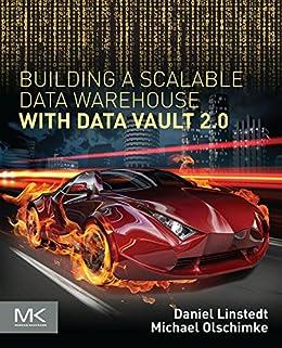 Building a Scalable Data Warehouse with Data Vault 2.0 par [Linstedt, Dan, Olschimke, Michael]