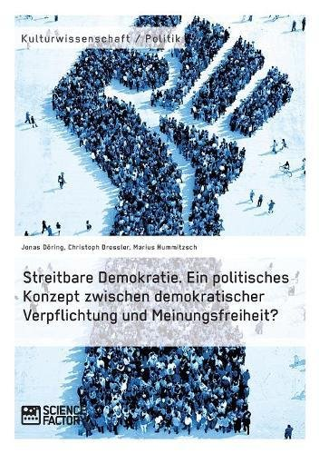Streitbare Demokratie. Ein politisches Konzept zwischen demokratischer Verpflichtung und Meinungsfreiheit?