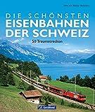 Die schönsten Eisenbahnen der Schweiz: 50 traumhafte Zugstrecken zwischen Bodensee, Genfer See und Lago Maggiore, zwischen Rheinfall und Matterhorn - mit ... Infos zu jeder Lok mit Zug (GeraMond)