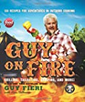 Guy on Fire: 130 Recipes for Adventur...