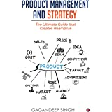Product Management and Strategy : The Ultimate Guide That Creates Real Value