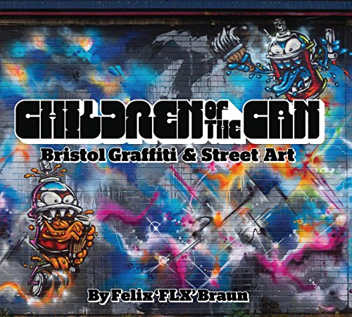 Children of the Can: Bristol Graffiti and Street Art por Felix Braun