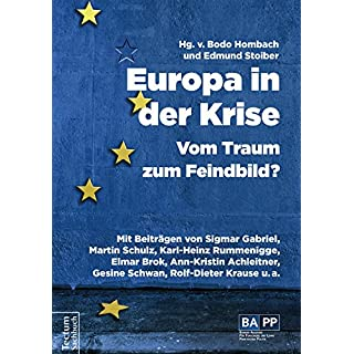 Europa in der Krise – Vom Traum zum Feindbild?: Mit Beiträgen von Sigmar Gabriel, Martin Schulz, Karl-Heinz Rummenigge, Elmar Brok, Ann-Kristin Achleitner, ... Rolf-Dieter Krause u.v.a. (German Edition)
