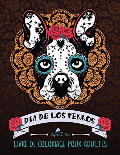 Dia De Los Perros: Livre De Coloriage Pour Adultes par Papeterie Bleu