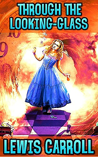 Alice Through The Looking Glass: By Lewis Carroll (Illustrated)