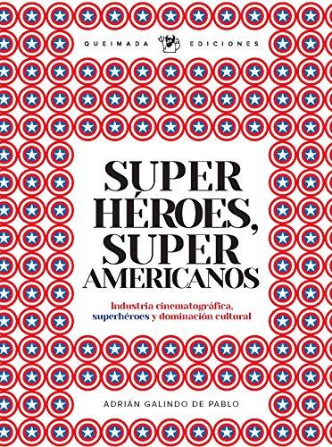 SUPERHÉROES, SUPER AMERICANOS. Industria cinematográfica, superhéroes y dominación cultural (Fuera de Quicio) por Adrián Galindo de Pablos