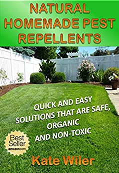 NATURAL HOMEMADE PEST REPELLENTS: Quick and Easy Solutions That Are Safe, Organic and Non-Toxic (THRIVING GREEN) (English Edition) par [Wiler, Kate]
