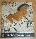 La peinture préhistorique ou Lascaux ou la naissance de l' Art...
