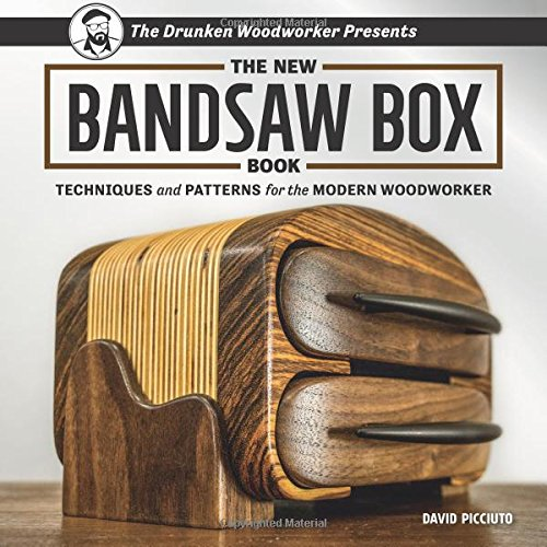 The Drunken Woodworker Presents: The New Bandsaw Box Book: Techniques and Patterns for the Modern Woodworker