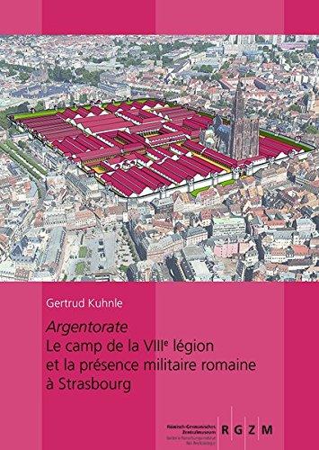 Argentorate: Le Camp De La Viiie Legion Et La Presence Militaire Romaine a Strasbourg par Gertrud Kuhnle