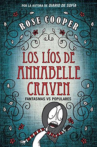 Los líos de Annabel Craven: Fantasmas vs Populares (Los líos de Annabelle Craven) por Rose Cooper