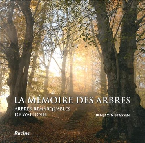 La mémoire des arbres : Arbres remarquables de Wallonie