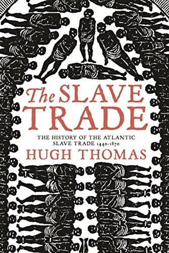 The Slave Trade: History of the Atlantic Slave Trade, 1440-1870 (English Edition)