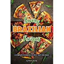 Savory Brazilian Recipes: A Complete Cookbook of Spicy, Tasty Dish Ideas! (English Edition)