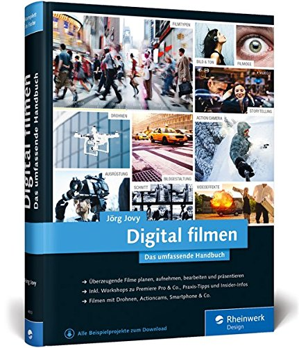 Digital filmen: Das umfassende Handbuch: Filme planen, aufnehmen, bearbeiten und präsentieren