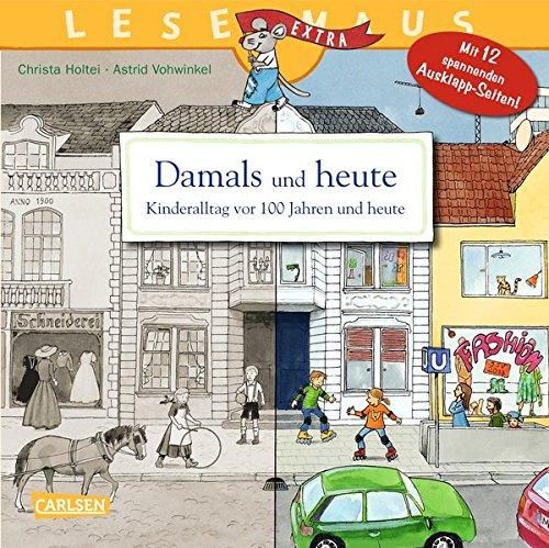 Damals und heute - Kinderalltag vor 100 Jahren und heute : Mit 12 spannenden Ausklapp-Seiten!