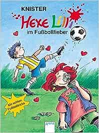 Hexe Lilli im Fussballfieber: Amazon.de: Knister, Rieger