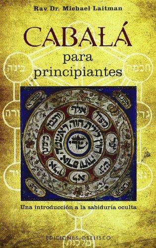 Cábala para principiantes: Una introducción a la sabiduría oculta (CABALA Y JUDAISMO) por MICHAEL LAITMAN